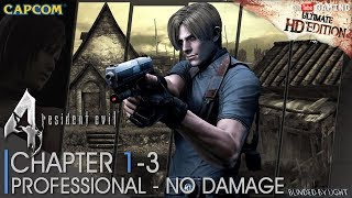 Resident Evil 4 Ultimate HD Edition - Chapter 1-3 | Professional | No Damage | Walkthrough