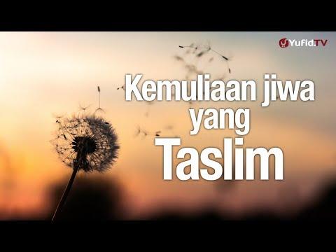 Ceramah Singkat: Kemuliaan Jiwa yang Taslim - Ustadz Abu Yahya Badru Salam, Lc.