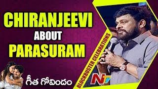 Chiranjeevi About Parasuram at Geetha Govindam Blockbuster Celebrations | NTV
