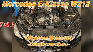 Mercedes E-Klasse W212 350 CDI 4MATIC |  Ölkühler Wechsel | Zusammenbau | Teil 2