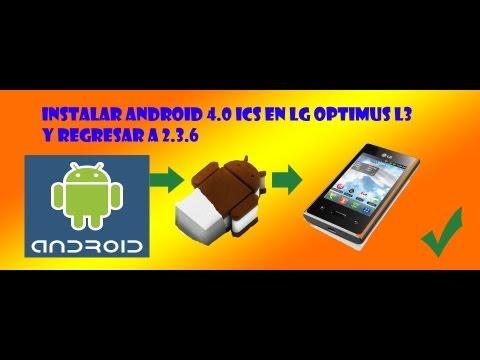 Cómo Instalar Android 4.0.4 ICS en LG OPTIMUS L3 y Cómo regresar a la Rom oficial ( E-400 TUTORIAL