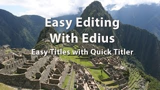 Easy Editing with Edius 6.0- Lesson 26: How to make Easy Titles with Quicktitler