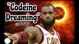 "Lebron James ""Codeine Dreaming"" MVP Mix 2018 (Emotional)"