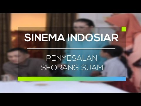 Sinema Indosiar - Penyesalan Seorang Suami