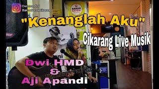 Kenanglah Aku - Aji Apandi & Dwi Hmd  Cover by Naff   Cikarang Live