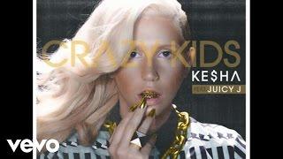 Ke$ha Video - Ke$ha - Crazy Kids (Audio) ft. Juicy J