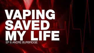 Vaping Saved My Life - Andre Burbridge