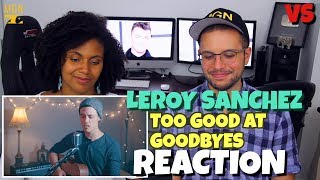 Leroy Sanchez - Too Good At Goodbyes | Sam Smith | VS | REACTION