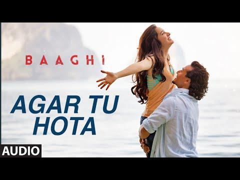 Agar Tu Hota Full Song    BAAGHI   Tiger Shroff, Shraddha Kapoor   Ankit Tiwari  T-Series