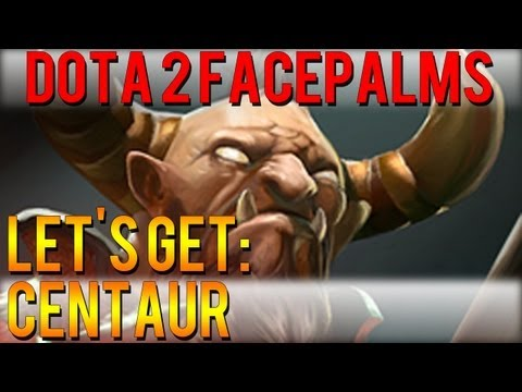 Dota 2 Facepalms - Let's Get: Centaur