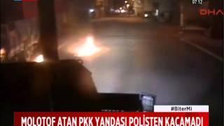 POLİSE MOLOTOF KOKTEYLİ ATARAK KAÇAN PKK'LI YAKALANDI