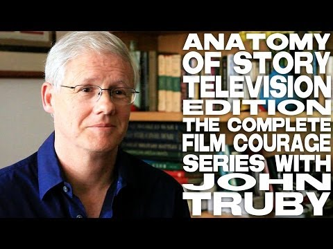 Anatomy Of Story - Television Edition: The Complete Film Courage Interview with John Truby