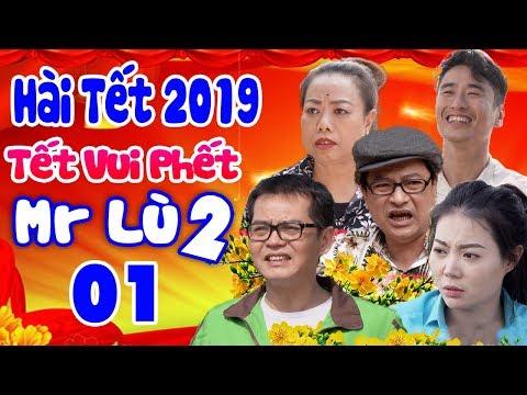 Hài Tết 2019 | Tết Vui Phết -Mr Lù 2 - Tập 1 | Phim Hài Tết Mới Hay Nhất 2019 | Trung Hiếu, Quốc Anh