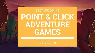 Best Upcoming Point & Click Adventure Games 2017 - 2018