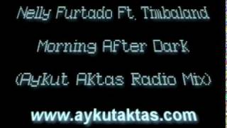 Timbaland Ft. Nelly Furtado - Morning After Dark (Aykut Aktas Radio Mix)