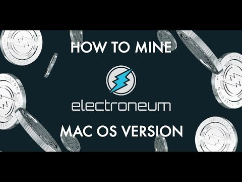How To Mine Electroneum Mac OSx Version