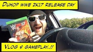 Duhop WWE 2k17 VIDEOGAME RELEASE DAY VLOG & GAMEPLAY