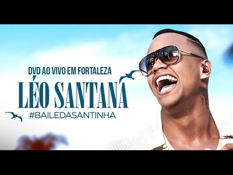 LÉO SANTANA   DVD COMPLETO #BaileDaSantinha (AO VIVO EM FORTALEZA/CE)