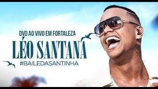 LÉO SANTANA | DVD COMPLETO #BaileDaSantinha (AO VIVO EM FORTALEZA/CE)
