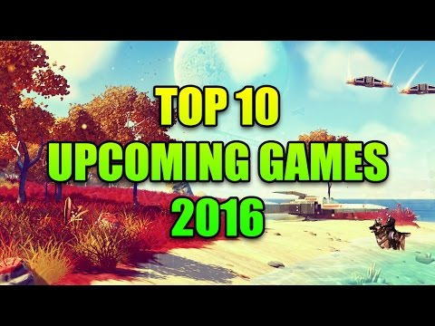 Top 10 Upcoming Games - Spring Update | 2016
