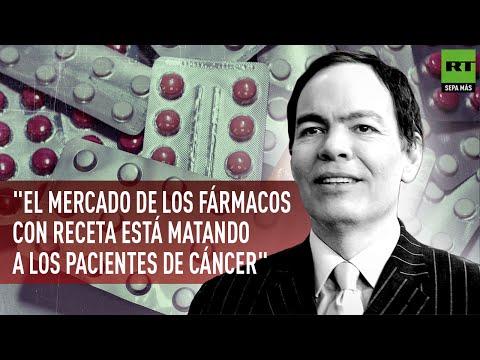 """""""El mercado de los fármacos con receta está matando a los pacientes de cáncer"""""""