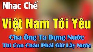 Nhạc Chế | Việt Nam Tôi Yêu | Cha Ông Ta Dựng Nước Thì Con Cháu Ta Phải Giữ Lấy Nước.