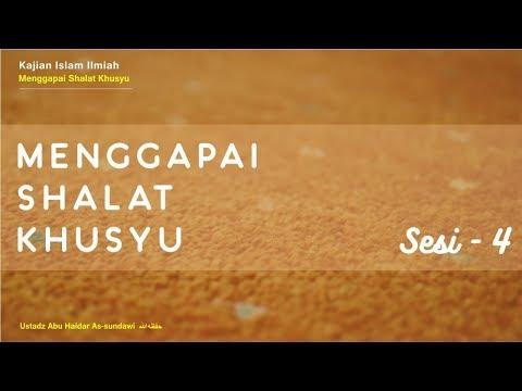 Menggapai Sholat Khusyu - Ustadz Abu Haidar Assundawy Part 4