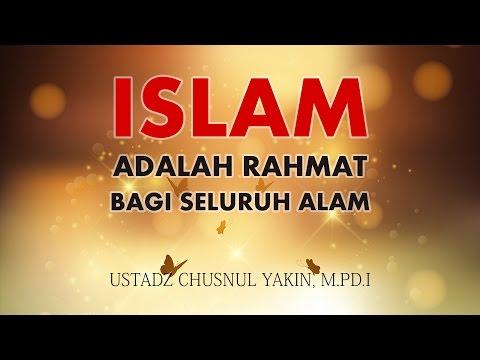Pengajian Islam: Islam Adalah Rahmat Bagi Seluruh Alam   Ustadz Chusnul Yakin, M Pd I