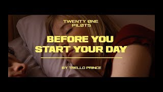 twenty one pilots: Before You Start Your Day [UNOFFICIAL VIDEO]