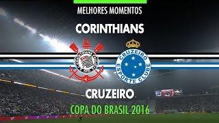 Melhores Momentos - Corinthians 2 x 1 Cruzeiro - Copa do Brasil - 28/09/2016