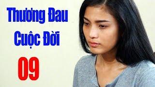 Thương Đau Cuộc Đời - Tập 9   Phim Tình Cảm Việt Nam Mới Hay Nhất 2018