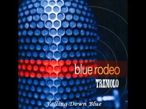 Blue Rodeo - Falling Down Blue