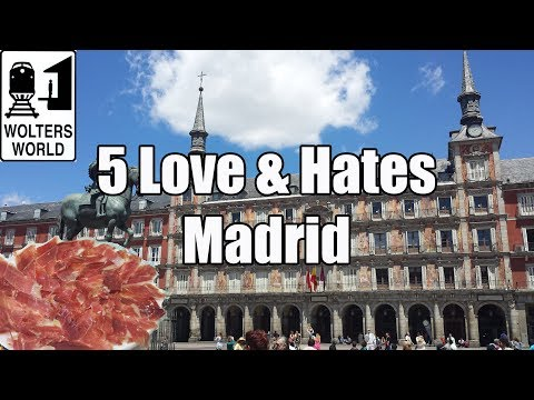 Visit Madrid - 5 Things You Will Love & Hate about Madrid, Spain