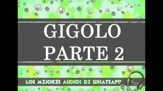 GIGOLO PARTE 2 - Los Mejores Audios De WhatsApp