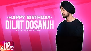 Latest Punjabi Song 2017 | Happy Birthday | Diljit Dosanjh | Surveen Chawla | Punjabi Audio Song