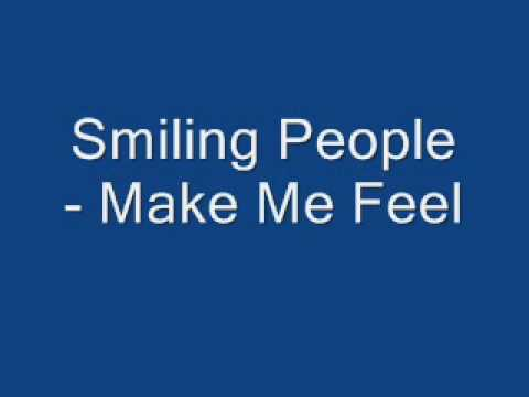 Smiling People - Make Me Feel
