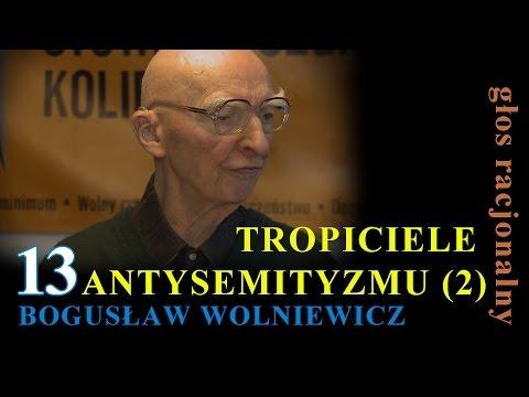 Bogusław Wolniewicz 13 TROPICIELE ANTYSEMITYZMU Część 2