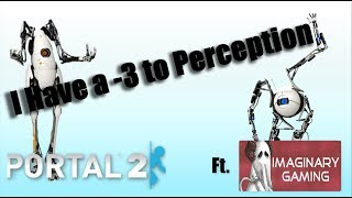 I Have a -3 to Perception - Portal 2 Co-op #1 ft Imaginary Gaming