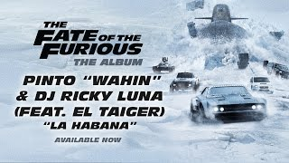 "Pinto ""Wahin"" & DJ Ricky Luna - La Habana Feat. El Taiger The Fate Of The Furious: The Album"