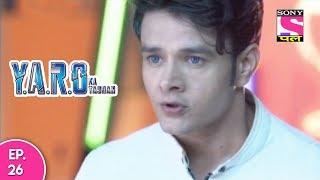 Y.A.R.O Ka Tashan - यारों का टशन - Episode 26 - 10th October, 2017