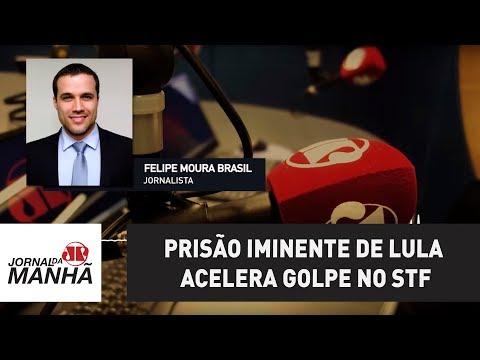 Prisão iminente de Lula acelera golpe no STF | Felipe Moura Brasil