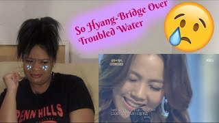 So Hyang- Bridge Over Troubled Water (Teared up a little)