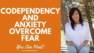 Codependency and Anxiety Overcome The Fear