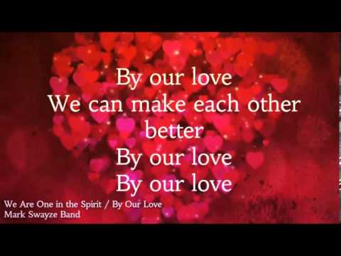 We Are One in the Spirit / By Our Love lyrics