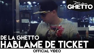 De La Ghetto - Hablame De Ticket [Official Video]