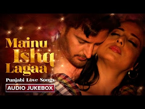 Mainu Ishq Lagaa | Punjabi Love Songs | Audio Jukebox