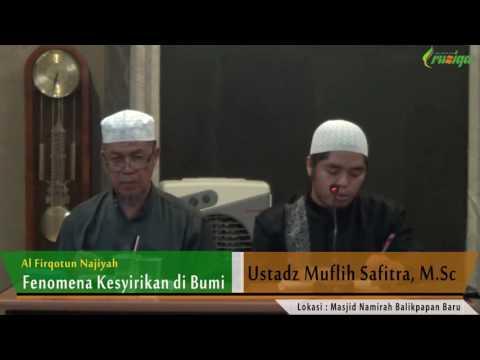 Ust. Muflih Safitra - Al Firqotun Najiyah (Fenomena Kesyirikan Di Bumi)