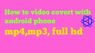 How to video converter with android phone mp4,mp3,full hd( কিভাবে ভিডিও কনভার্ট করবেন)