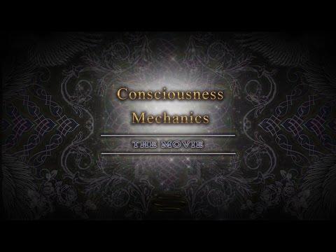 Consciousness Mechanics: The Movie