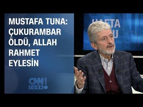 Mustafa Tuna: Çukurambar öldü, Allah rahmet eylesin